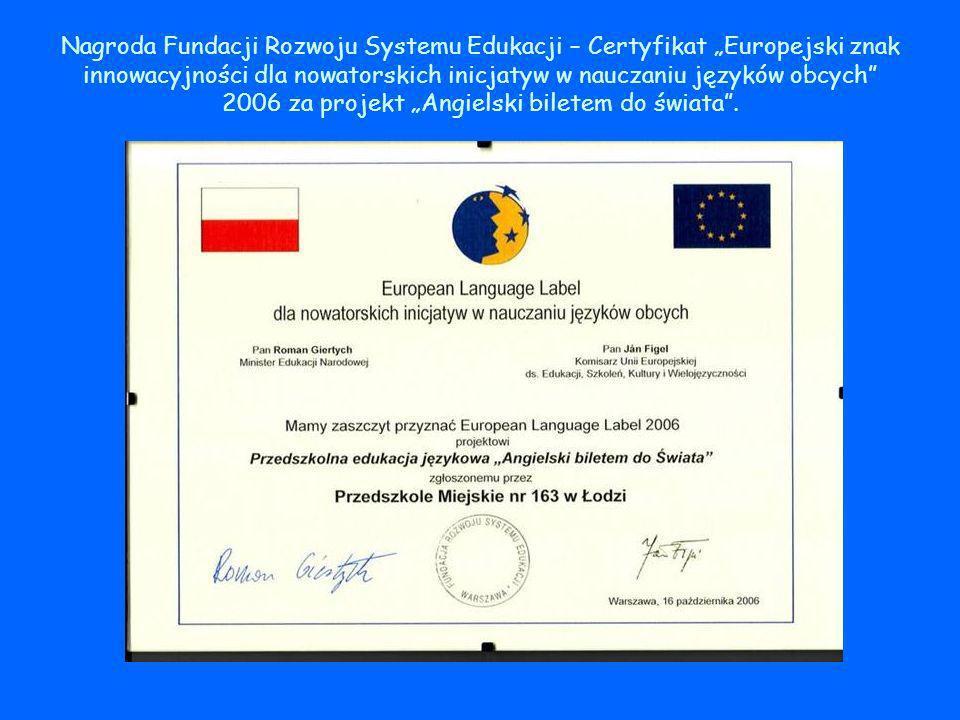 """Nagroda Fundacji Rozwoju Systemu Edukacji – Certyfikat """"Europejski znak innowacyjności dla nowatorskich inicjatyw w nauczaniu języków obcych 2006 za projekt """"Angielski biletem do świata ."""