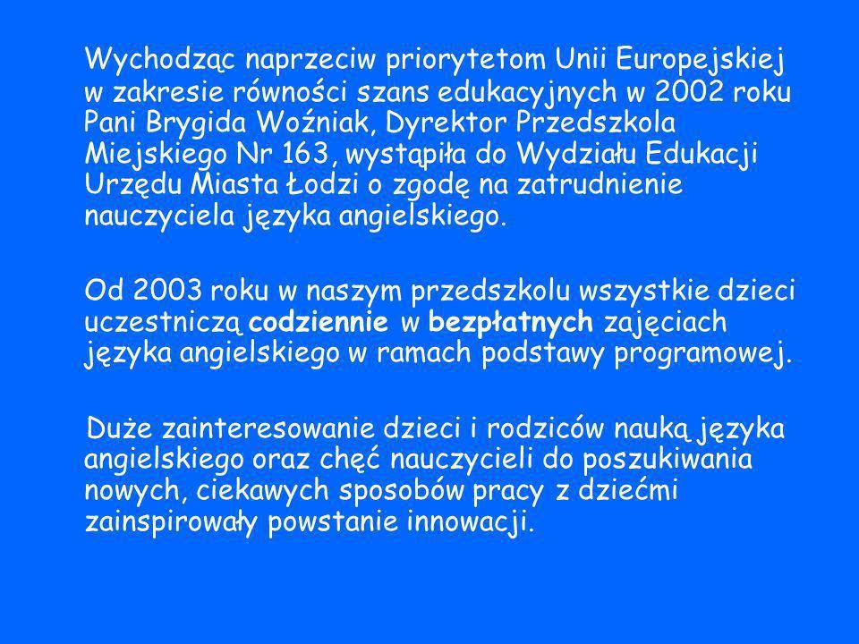 Wychodząc naprzeciw priorytetom Unii Europejskiej w zakresie równości szans edukacyjnych w 2002 roku Pani Brygida Woźniak, Dyrektor Przedszkola Miejskiego Nr 163, wystąpiła do Wydziału Edukacji Urzędu Miasta Łodzi o zgodę na zatrudnienie nauczyciela języka angielskiego.