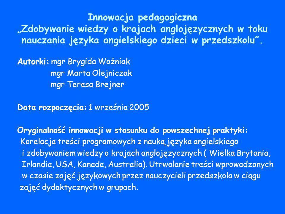 """Innowacja pedagogiczna """"Zdobywanie wiedzy o krajach anglojęzycznych w toku nauczania języka angielskiego dzieci w przedszkolu ."""