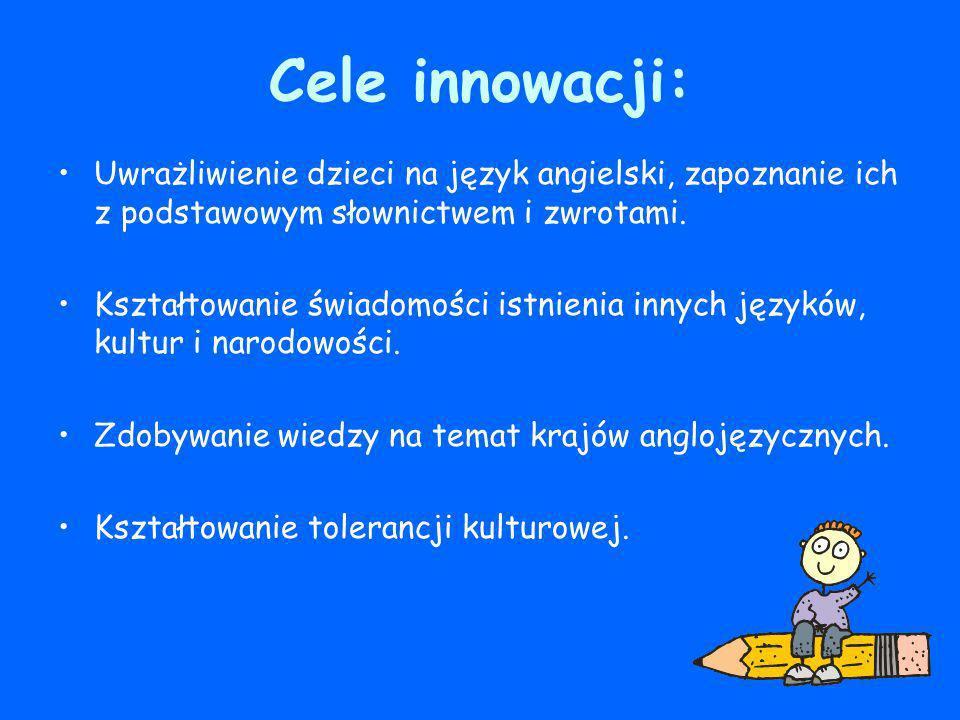 Cele innowacji: Uwrażliwienie dzieci na język angielski, zapoznanie ich z podstawowym słownictwem i zwrotami.
