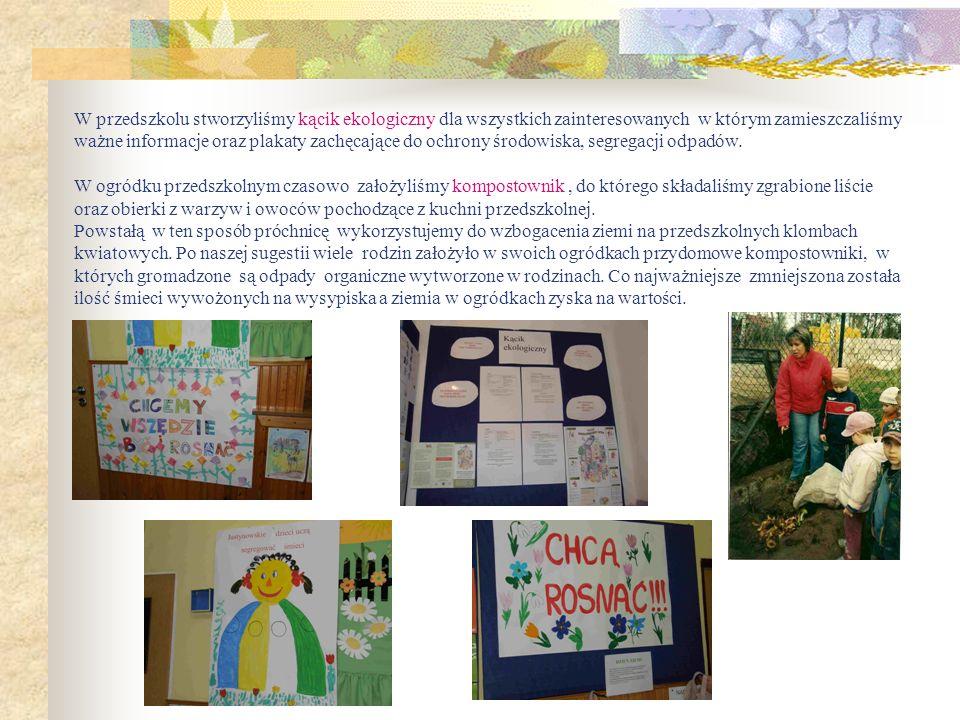 W przedszkolu stworzyliśmy kącik ekologiczny dla wszystkich zainteresowanych w którym zamieszczaliśmy ważne informacje oraz plakaty zachęcające do ochrony środowiska, segregacji odpadów.