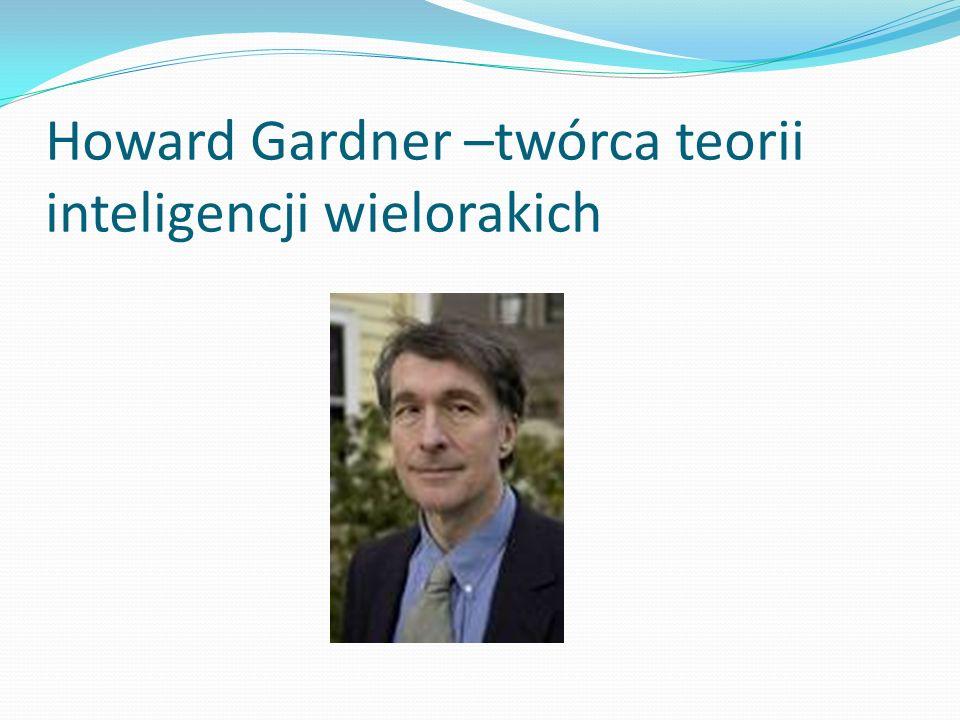 Howard Gardner –twórca teorii inteligencji wielorakich