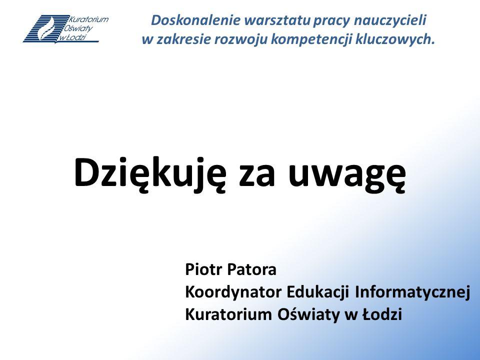 Dziękuję za uwagę Piotr Patora Koordynator Edukacji Informatycznej