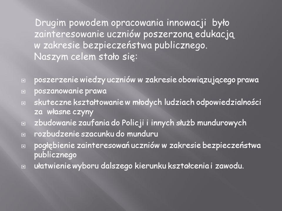 Drugim powodem opracowania innowacji było zainteresowanie uczniów poszerzoną edukacją w zakresie bezpieczeństwa publicznego. Naszym celem stało się: