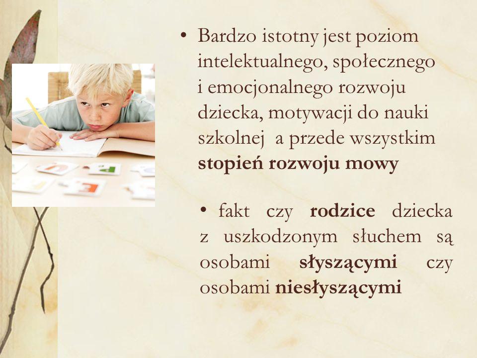Bardzo istotny jest poziom intelektualnego, społecznego i emocjonalnego rozwoju dziecka, motywacji do nauki szkolnej a przede wszystkim stopień rozwoju mowy