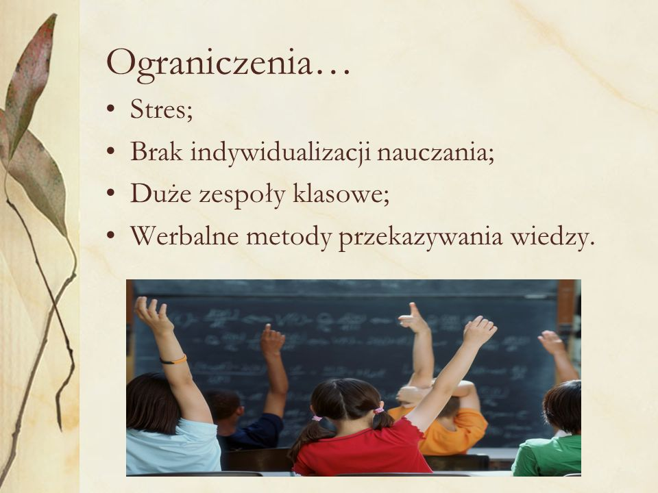 Ograniczenia… Stres; Brak indywidualizacji nauczania;
