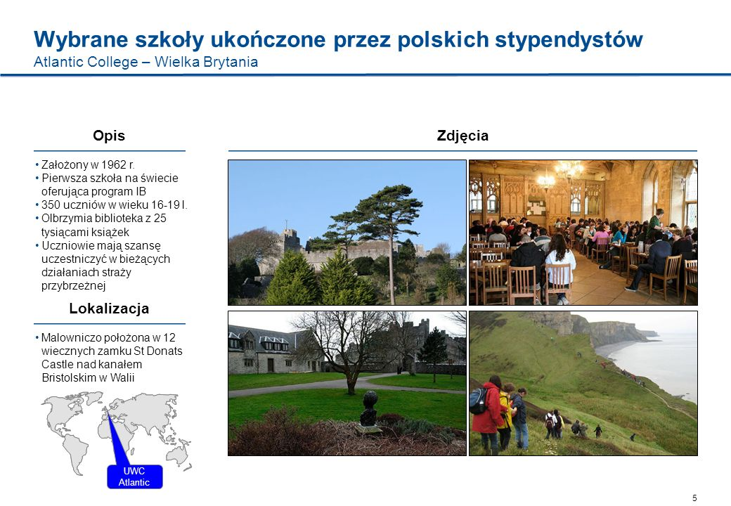 Wybrane szkoły ukończone przez polskich stypendystów Atlantic College – Wielka Brytania