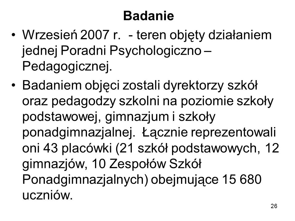 BadanieWrzesień 2007 r. - teren objęty działaniem jednej Poradni Psychologiczno – Pedagogicznej.