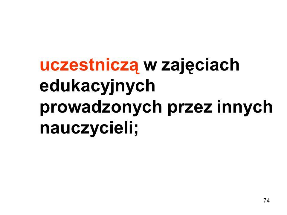 uczestniczą w zajęciach edukacyjnych prowadzonych przez innych nauczycieli;