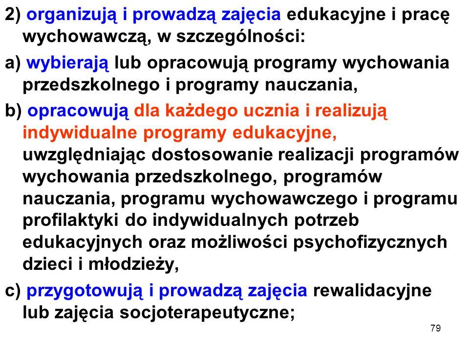 2) organizują i prowadzą zajęcia edukacyjne i pracę wychowawczą, w szczególności: