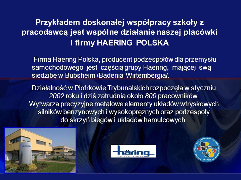 Przykładem doskonałej współpracy szkoły z pracodawcą jest wspólne działanie naszej placówki i firmy HAERING POLSKA