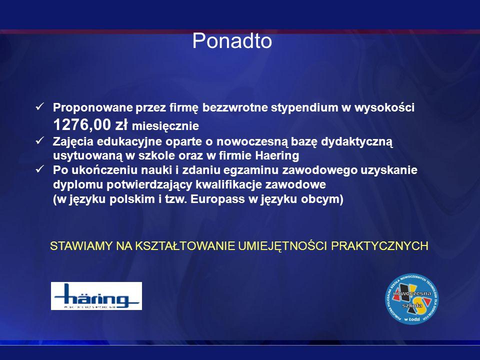 PonadtoProponowane przez firmę bezzwrotne stypendium w wysokości 1276,00 zł miesięcznie.