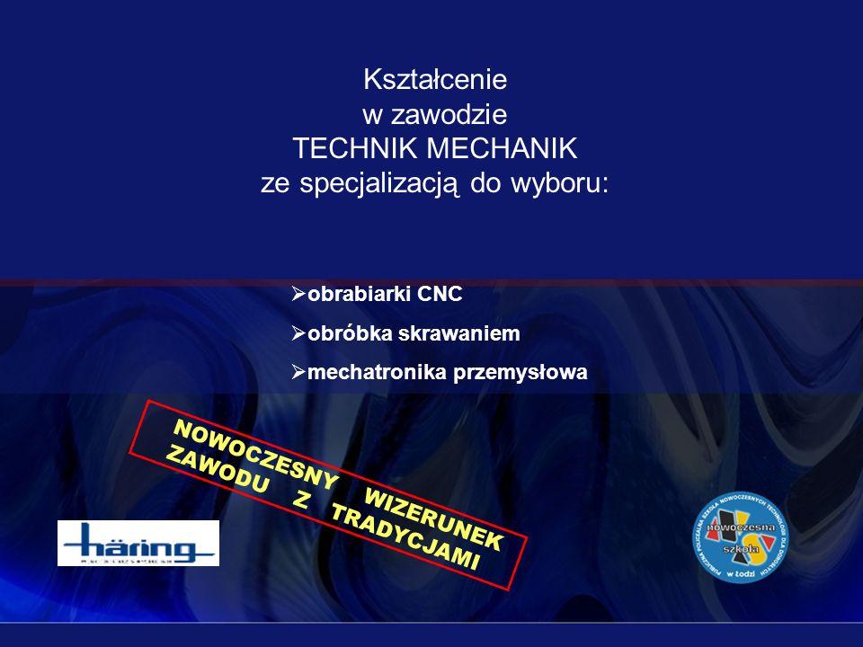 Kształcenie w zawodzie TECHNIK MECHANIK ze specjalizacją do wyboru: