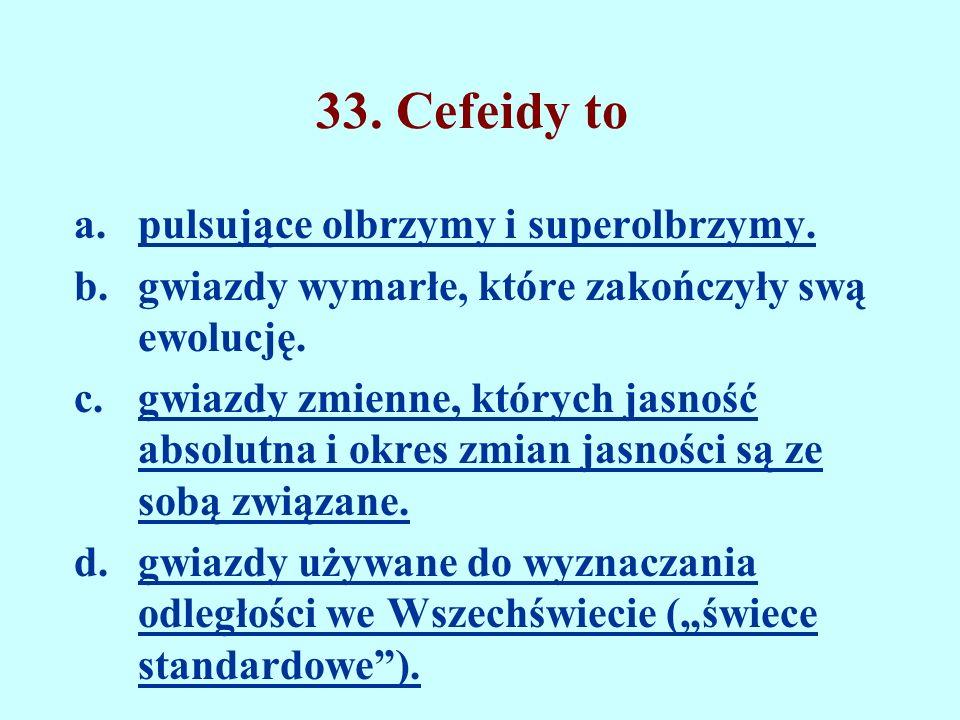 33. Cefeidy to pulsujące olbrzymy i superolbrzymy.