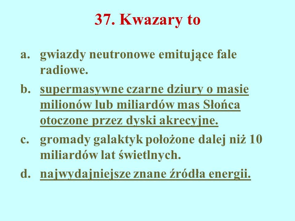 37. Kwazary to gwiazdy neutronowe emitujące fale radiowe.
