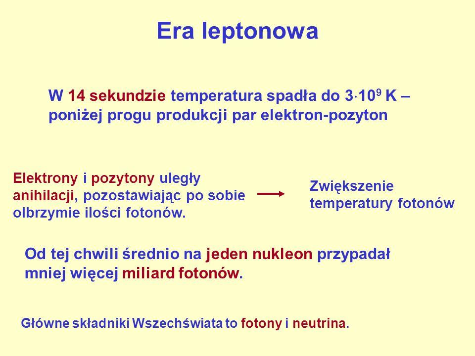 Era leptonowa W 14 sekundzie temperatura spadła do 3109 K – poniżej progu produkcji par elektron-pozyton.