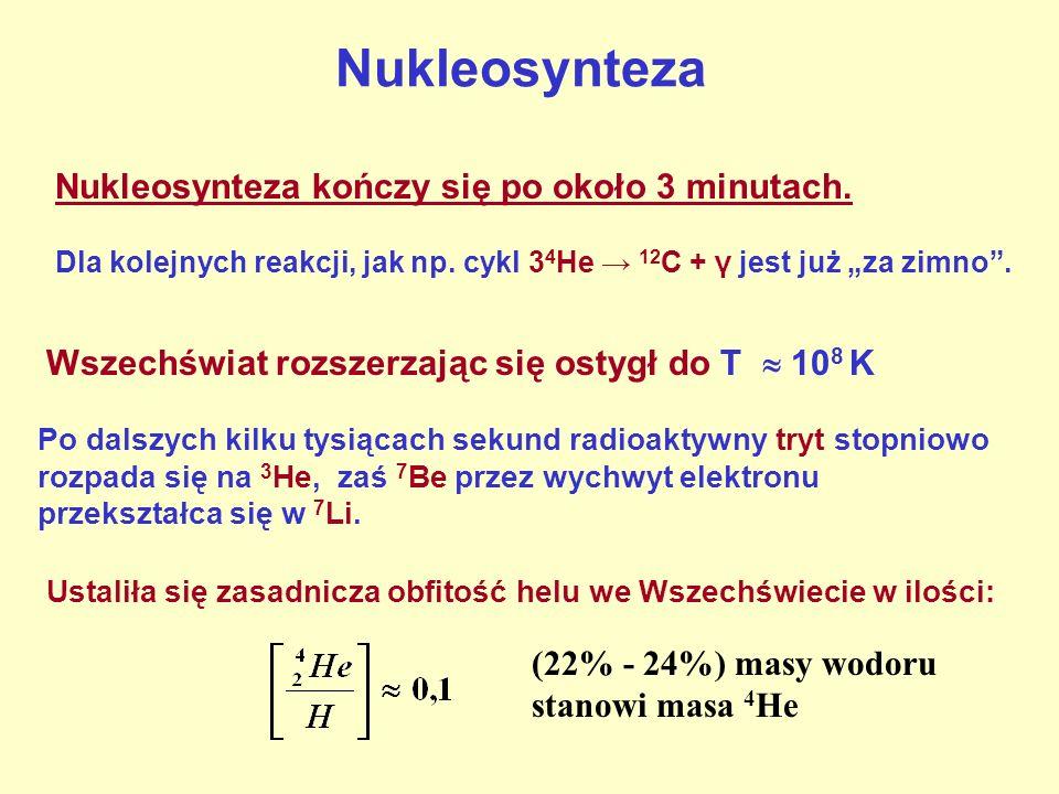 Nukleosynteza Nukleosynteza kończy się po około 3 minutach.