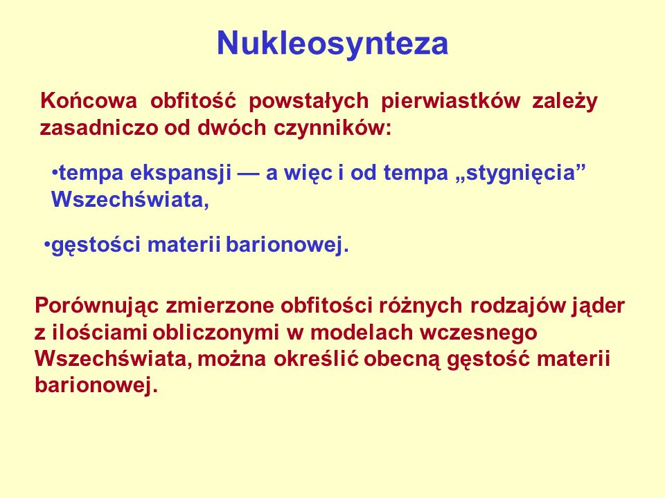 NukleosyntezaKońcowa obfitość powstałych pierwiastków zależy zasadniczo od dwóch czynników: