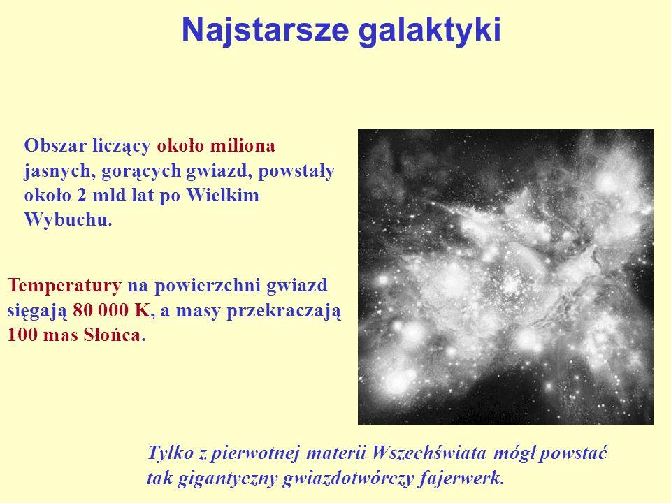 Najstarsze galaktyki Obszar liczący około miliona jasnych, gorących gwiazd, powstały około 2 mld lat po Wielkim Wybuchu.