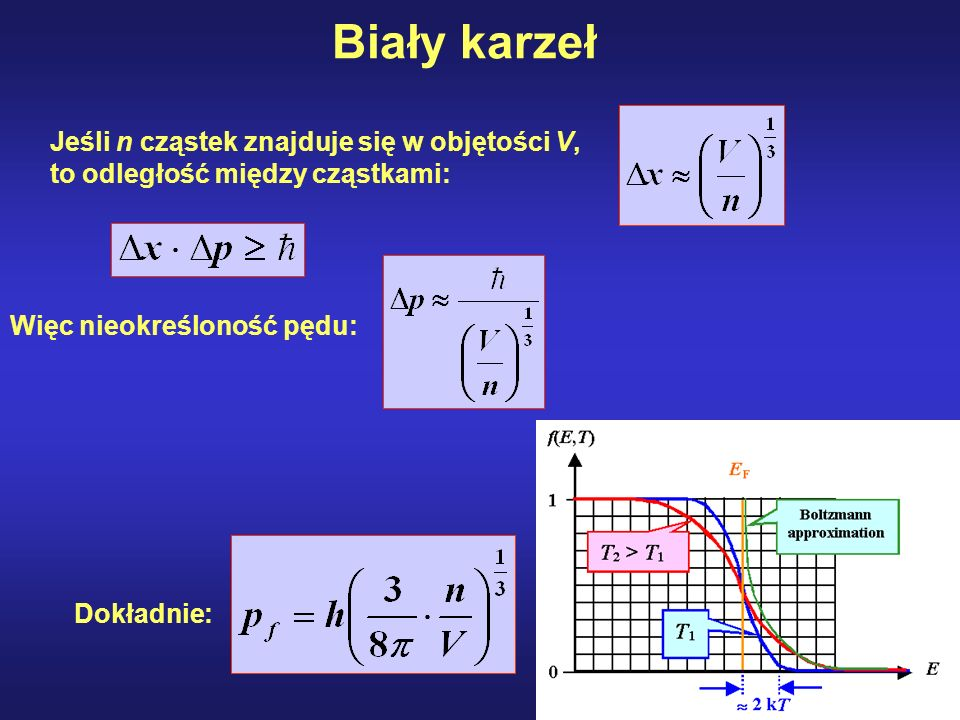 Biały karzeł Jeśli n cząstek znajduje się w objętości V, to odległość między cząstkami: Więc nieokreśloność pędu: