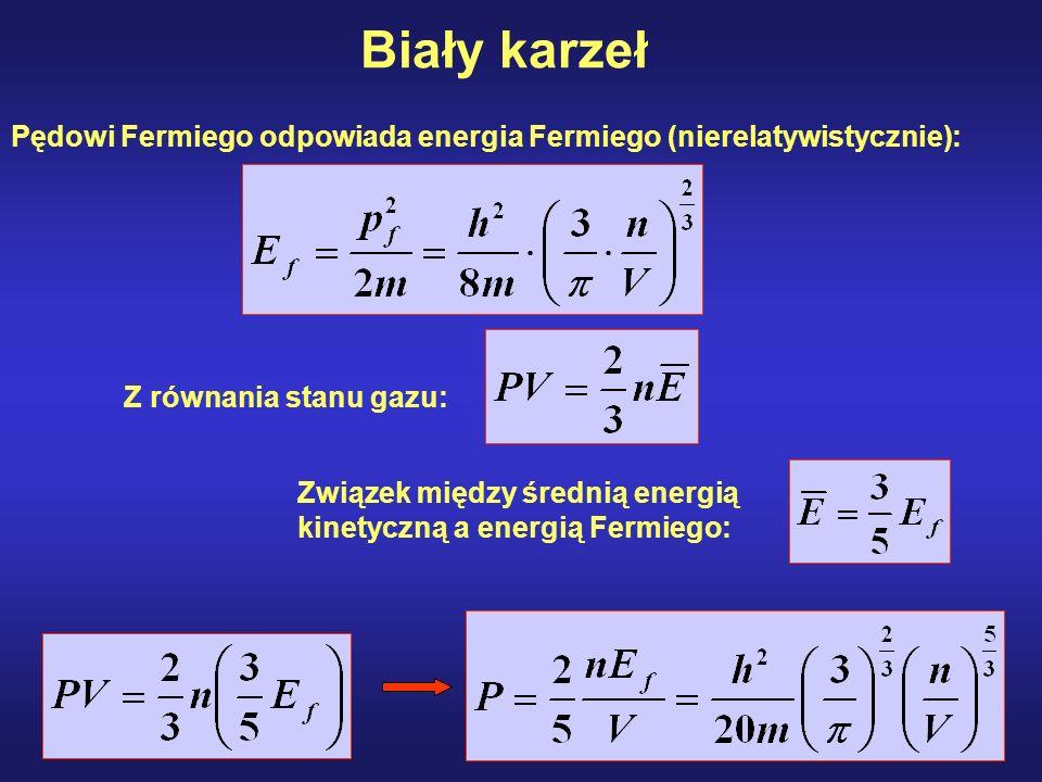Biały karzeł Pędowi Fermiego odpowiada energia Fermiego (nierelatywistycznie): Z równania stanu gazu: