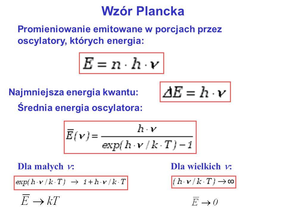 Wzór Plancka Promieniowanie emitowane w porcjach przez oscylatory, których energia: Najmniejsza energia kwantu: