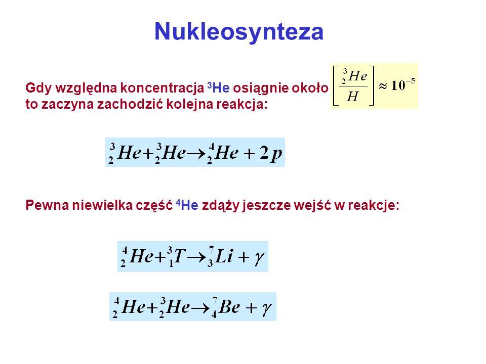 Nukleosynteza Gdy względna koncentracja 3He osiągnie około