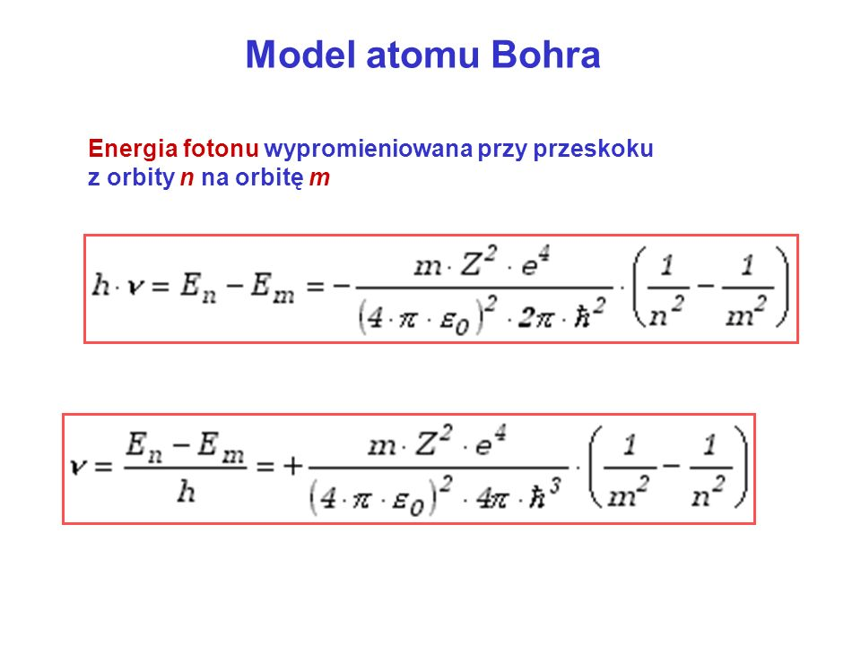 Model atomu Bohra Energia fotonu wypromieniowana przy przeskoku z orbity n na orbitę m
