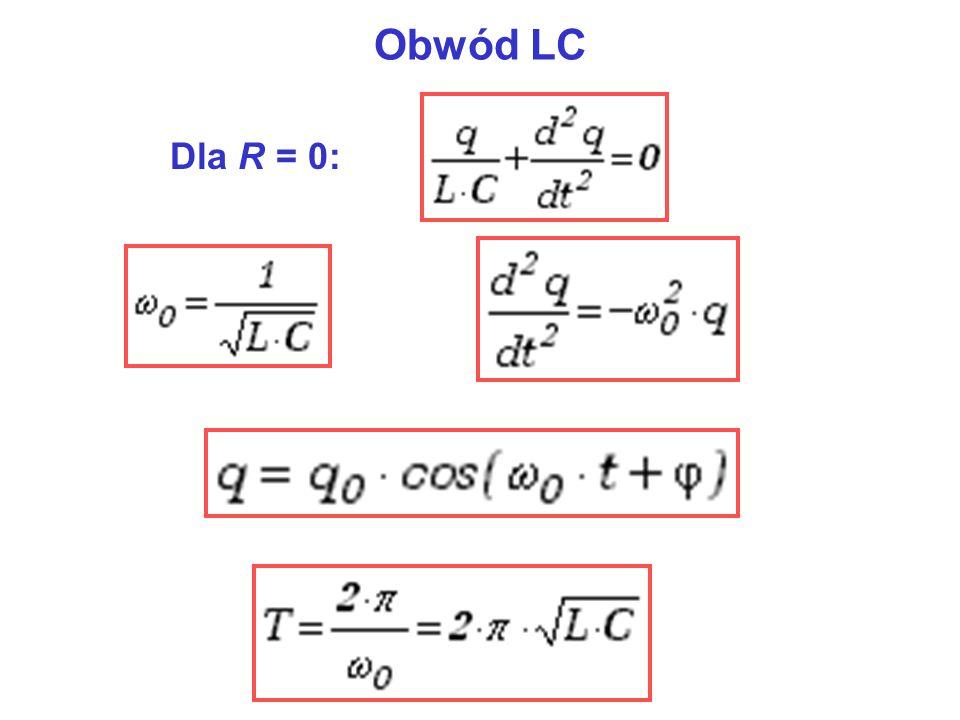 Obwód LC Dla R = 0: