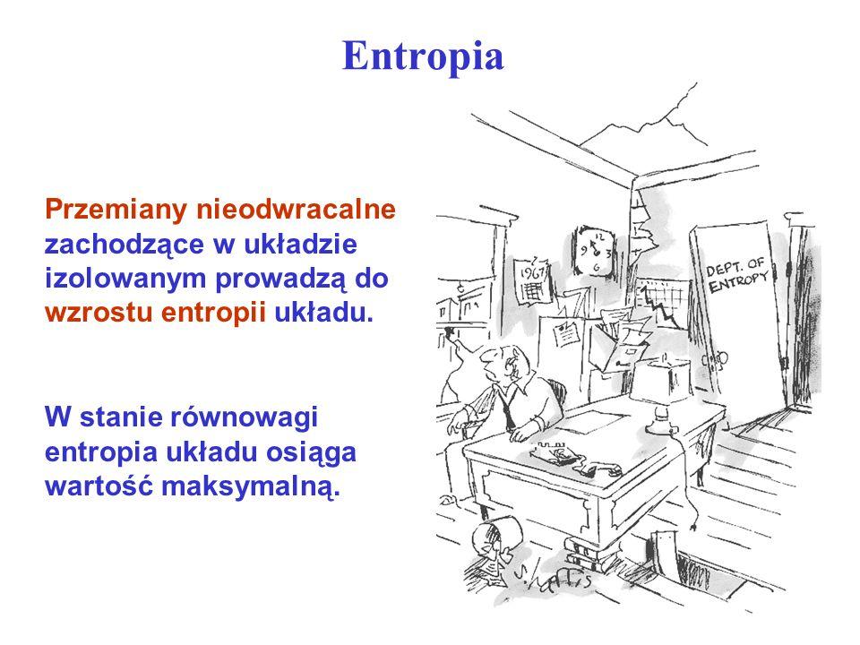 Entropia Przemiany nieodwracalne zachodzące w układzie izolowanym prowadzą do wzrostu entropii układu.