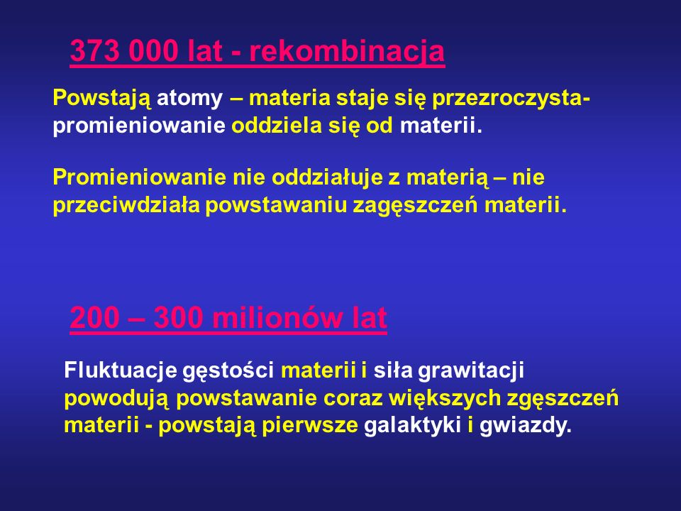 373 000 lat - rekombinacja 200 – 300 milionów lat