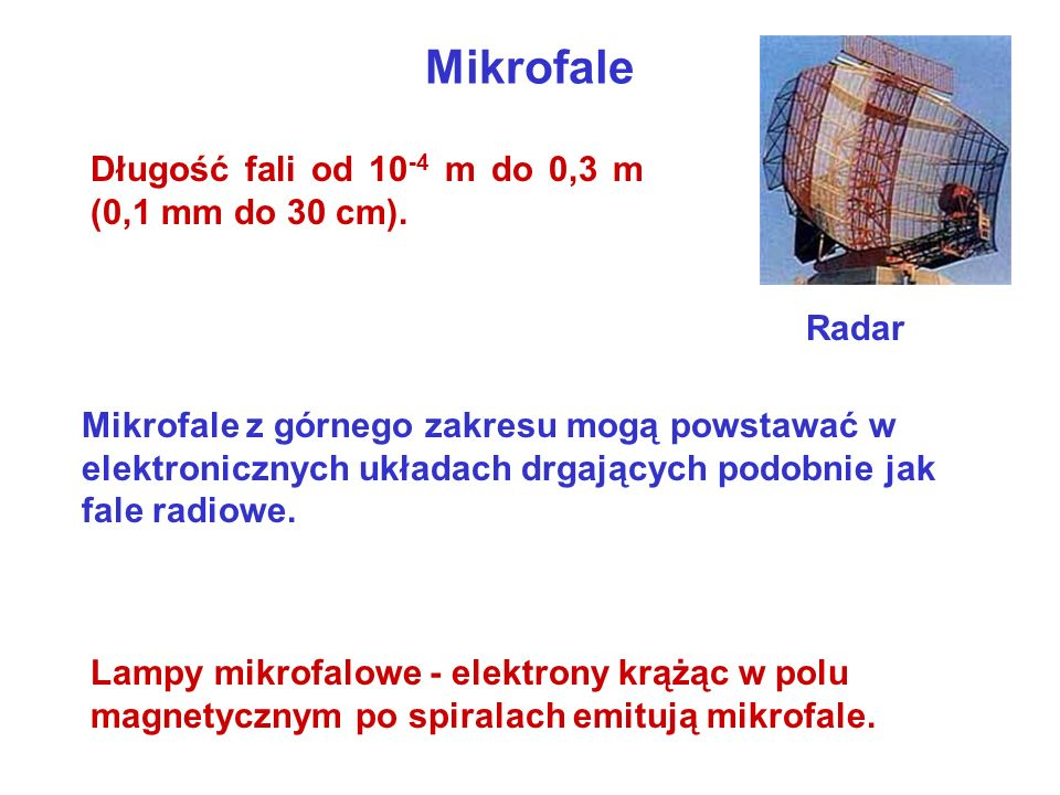 Mikrofale Długość fali od 10-4 m do 0,3 m (0,1 mm do 30 cm). Radar