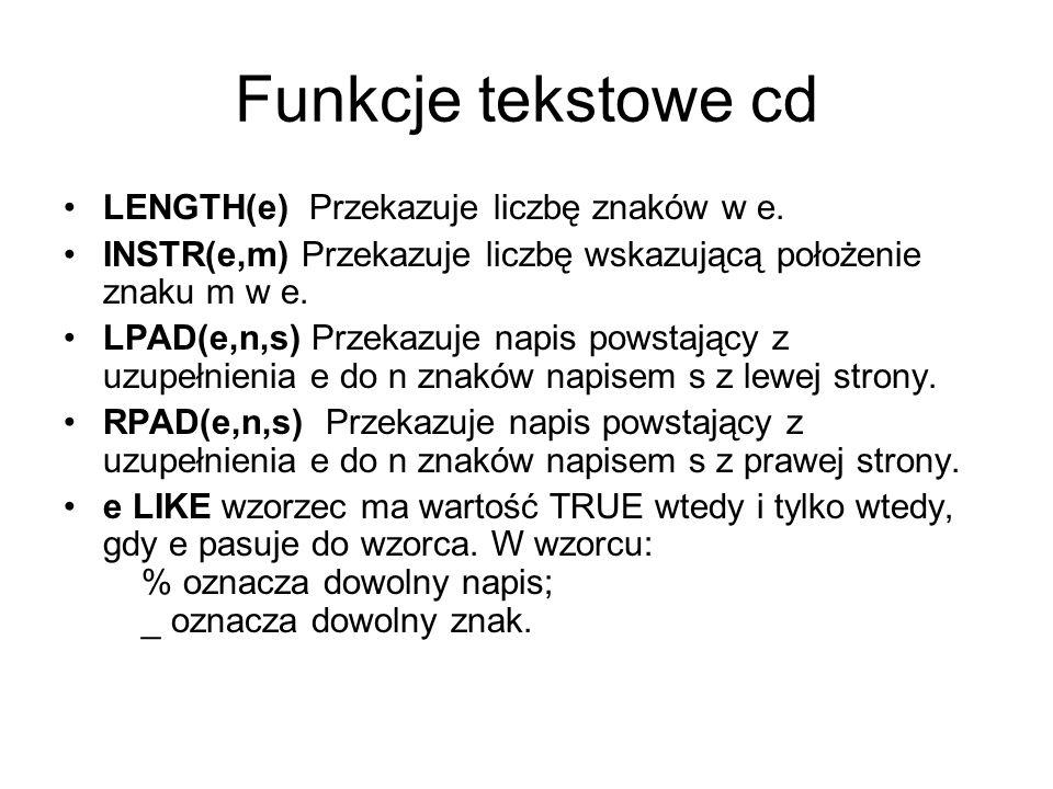 Funkcje tekstowe cd LENGTH(e) Przekazuje liczbę znaków w e.