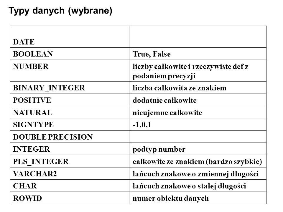 Typy danych (wybrane) DATE BOOLEAN True, False NUMBER