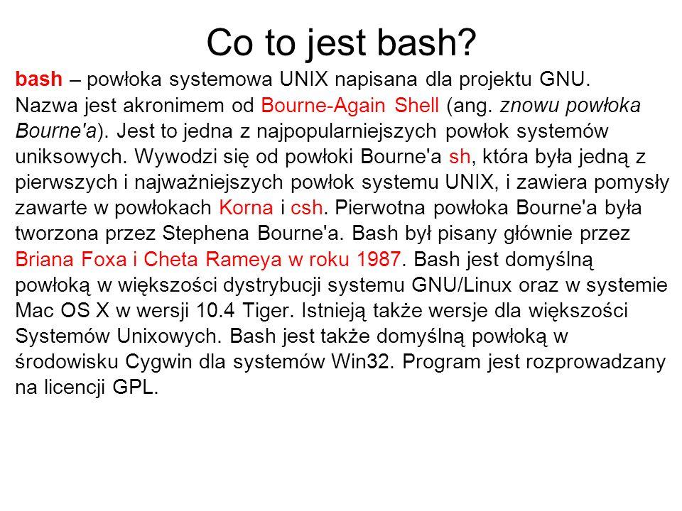 Co to jest bash bash – powłoka systemowa UNIX napisana dla projektu GNU. Nazwa jest akronimem od Bourne-Again Shell (ang. znowu powłoka.