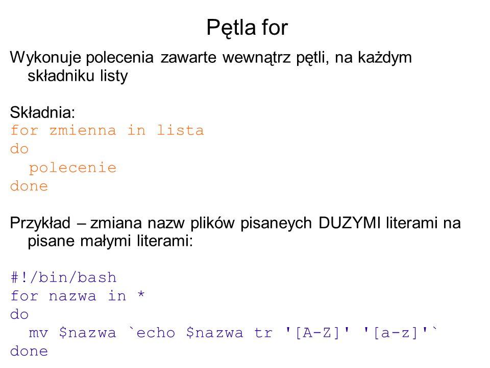 Pętla for Wykonuje polecenia zawarte wewnątrz pętli, na każdym składniku listy. Składnia: for zmienna in lista.