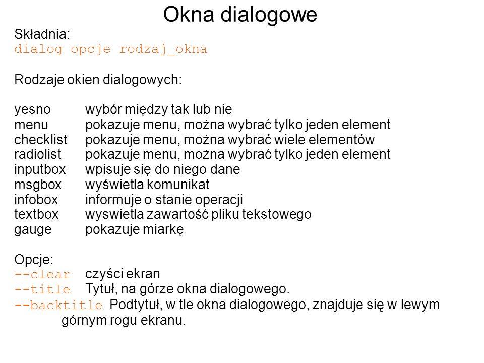 Okna dialogowe Składnia: dialog opcje rodzaj_okna