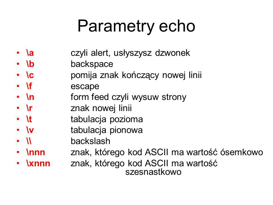 Parametry echo \a czyli alert, usłyszysz dzwonek \b backspace