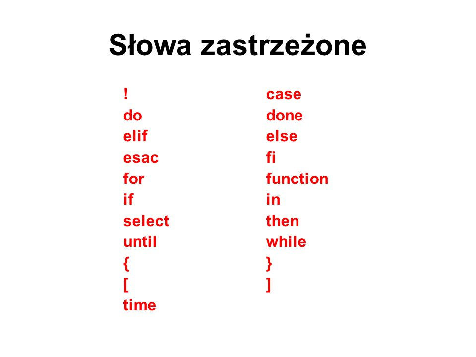 Słowa zastrzeżone ! case do done elif else esac fi for function if in