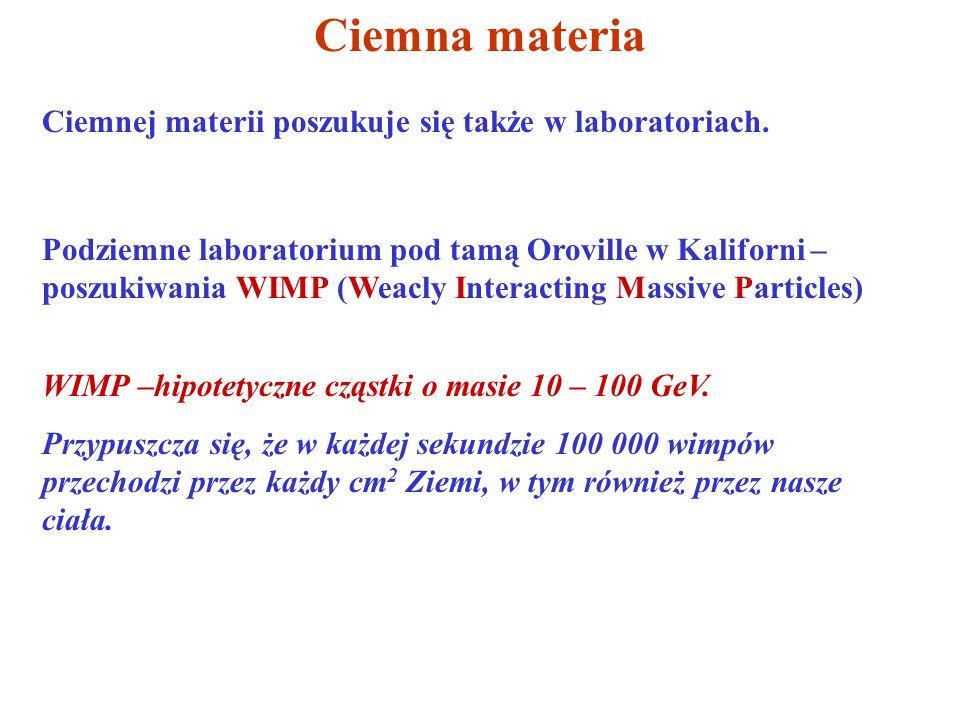 Ciemna materia Ciemnej materii poszukuje się także w laboratoriach.
