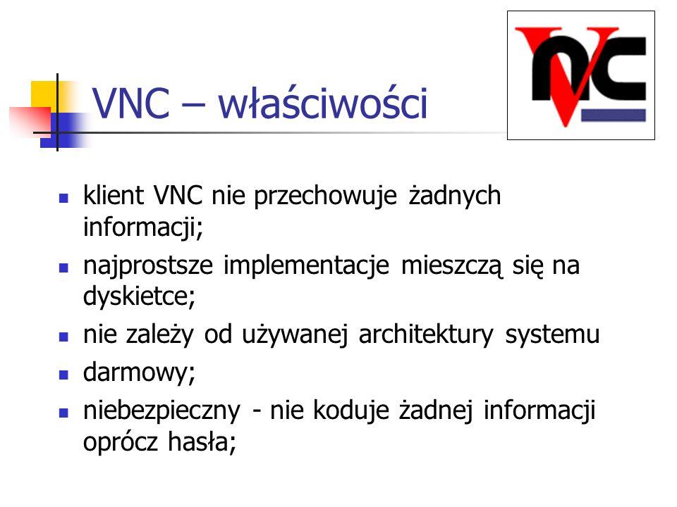 VNC – właściwości klient VNC nie przechowuje żadnych informacji;