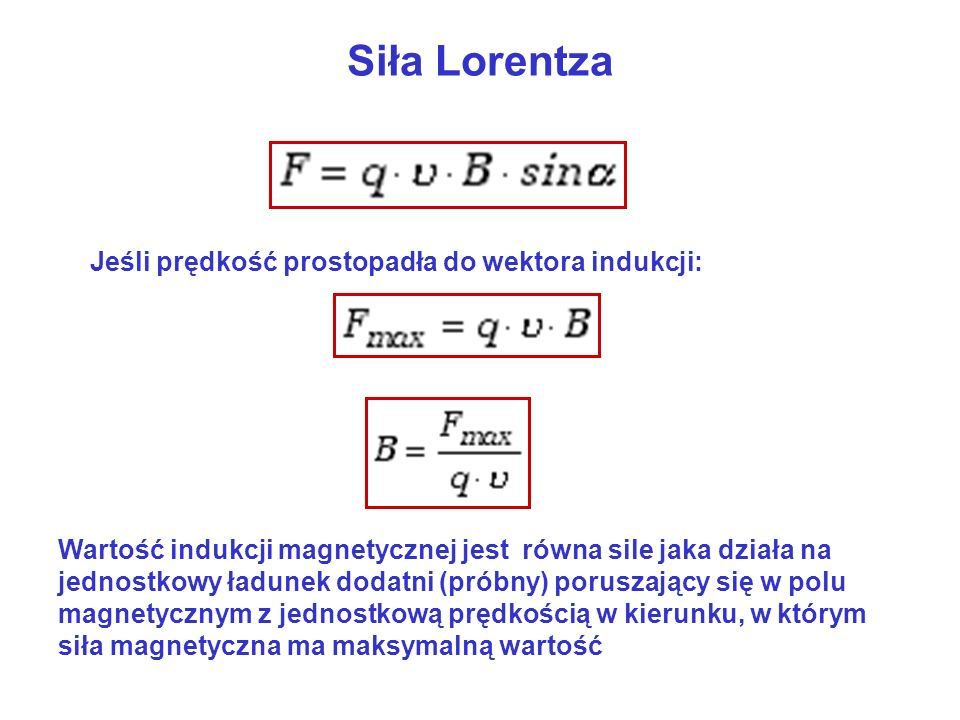 Siła Lorentza Jeśli prędkość prostopadła do wektora indukcji: