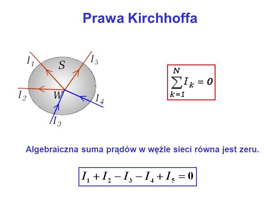 Algebraiczna suma prądów w węźle sieci równa jest zeru.