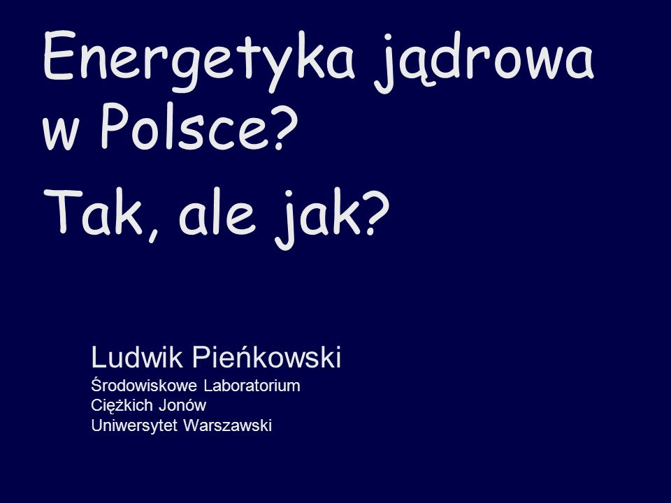 Energetyka jądrowa w Polsce Tak, ale jak