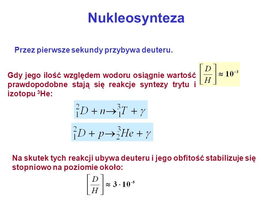Nukleosynteza Przez pierwsze sekundy przybywa deuteru.
