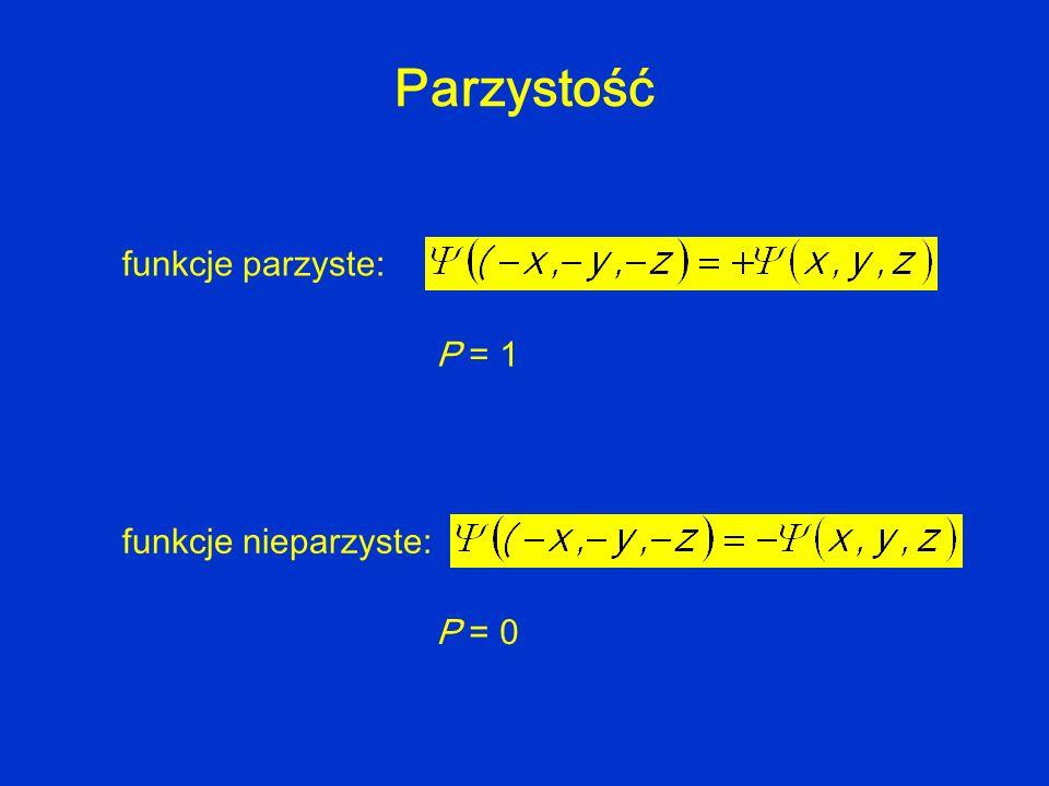 Parzystość funkcje parzyste: P = 1 funkcje nieparzyste: P = 0