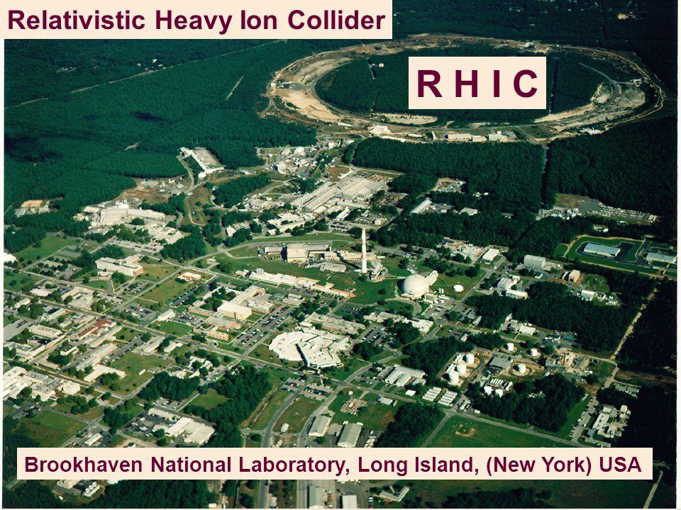 R H I C Relativistic Heavy Ion Collider