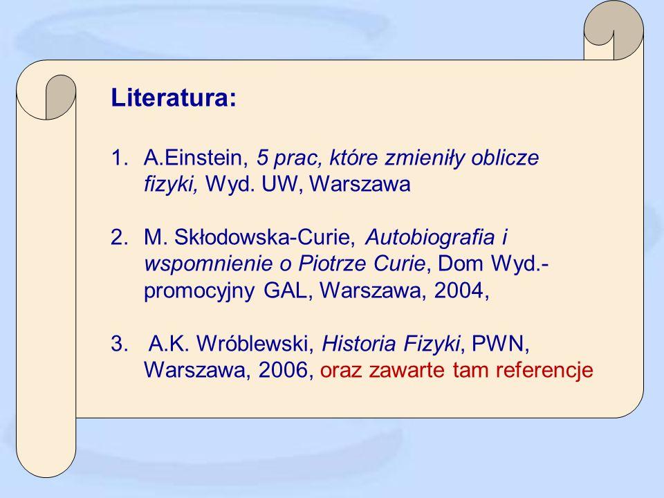 Literatura: A.Einstein, 5 prac, które zmieniły oblicze fizyki, Wyd. UW, Warszawa.