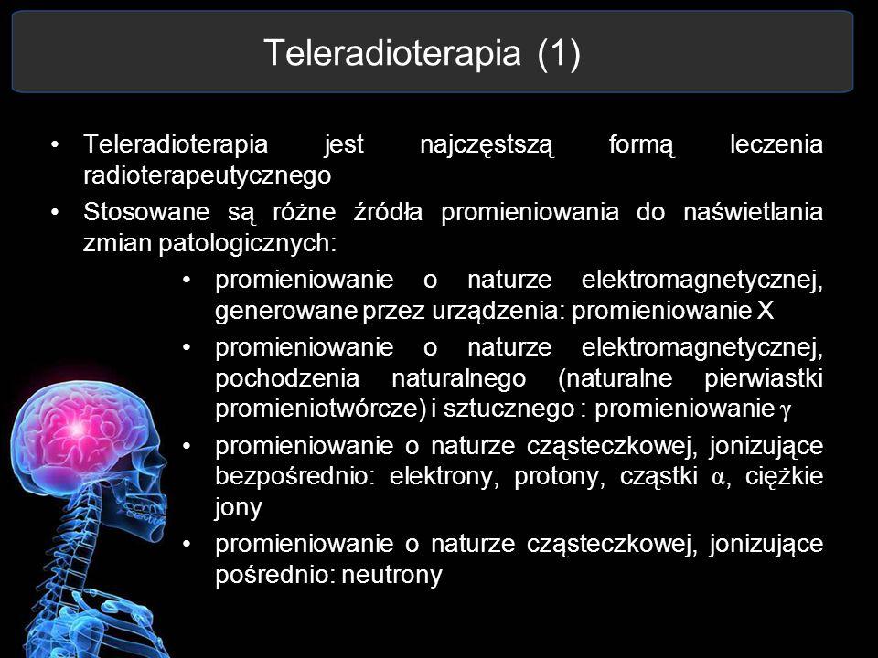 Teleradioterapia (1) Teleradioterapia jest najczęstszą formą leczenia radioterapeutycznego.