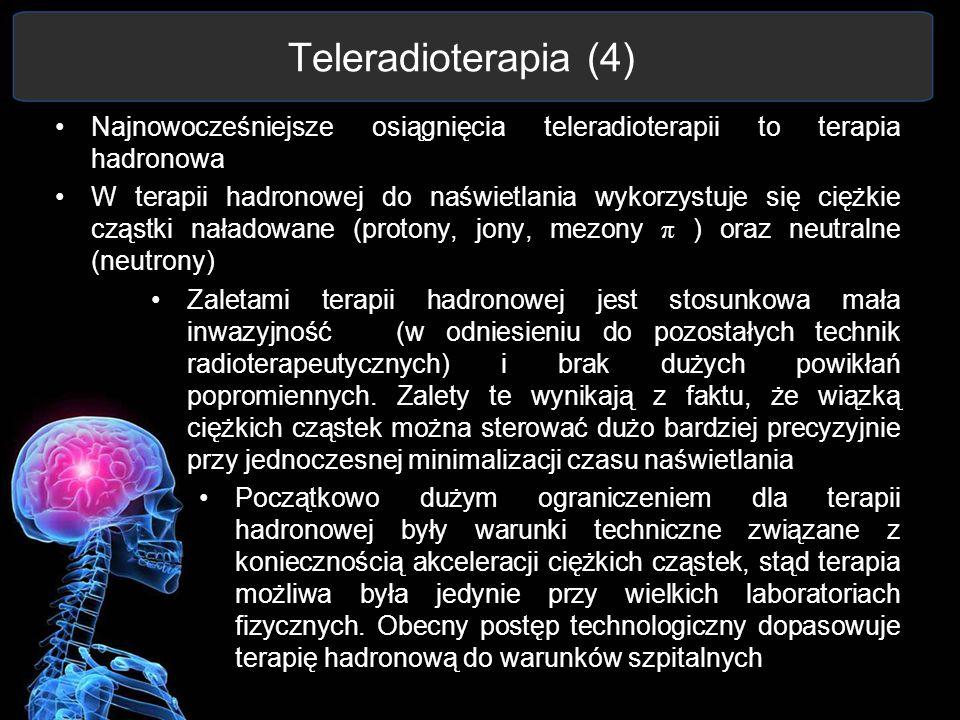 Teleradioterapia (4) Najnowocześniejsze osiągnięcia teleradioterapii to terapia hadronowa.